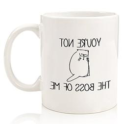 You're Not The Boss Of Me Funny Cat Coffee Mug - Best Birthd